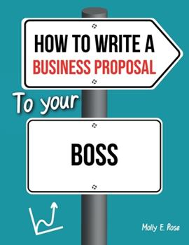 Paperback How To Write A Business Proposal To Your Boss Book