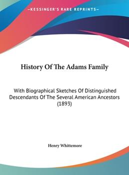 Hardcover History of the Adams Family : With Biographical Sketches of Distinguished Descendants of the Several American Ancestors (1893) Book