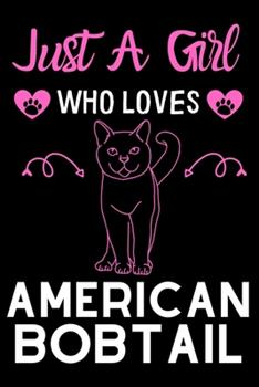 Paperback Just a Girl Who Loves American Bobtail : Cute American Bobtail Cat Mom Notebook Journal or Dairy - American Bobtail Cat Owner Appreciation Gift - American Bobtail Lovers Lined Notebook Journal (6 X 9 ) Book