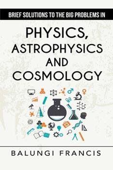 Paperback Brief Solutions to the Big Problems in Physics, Astrophysics and Cosmology second edition Book