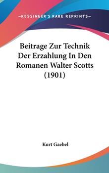Hardcover Beitrage Zur Technik der Erzahlung in Den Romanen Walter Scotts Book