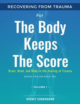 Paperback Recovering from Trauma For The Body Keeps The Score: Brain, Mind, and Body in the Healing of Trauma (Volume 1) Book
