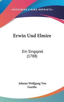 Hardcover Erwin und Elmire : Ein Singspiel (1788) Book