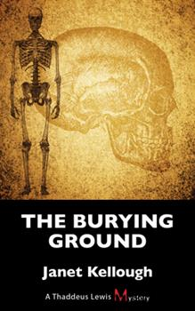 The Burying Ground: A Thaddeus Lewis Mystery - Book #4 of the Thaddeus Lewis mysteries
