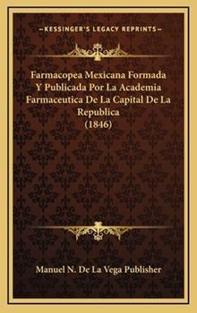 Hardcover Farmacopea Mexicana Formada y Publicada Por la Academia Farmaceutica de la Capital de la Republica Book