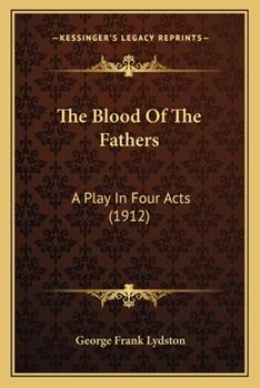Paperback The Blood of the Fathers : A Play in Four Acts (1912) Book
