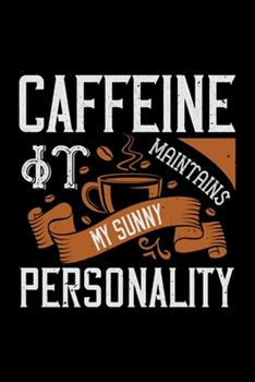 Paperback Caffeine It Maintains My Sunny Personality : Best Notebook Journal for Multiple Purpose Like Writing Notes, Plans and Ideas. Best Journal for Women, Men, Girls and Boys for Daily Usage Book