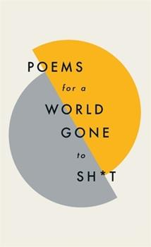 Poems for a World Gone to Sh*t 1787471039 Book Cover