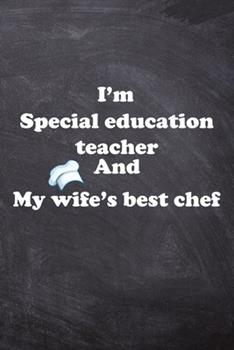 Paperback I am Special education teacher And my Wife Best Cook Journal: Lined Notebook / Journal Gift, 200 Pages, 6x9, Soft Cover, Matte Finish Book
