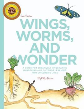 Paperback Wings, Worms, and Wonder: A Guide For Creatively Integrating Gardening and Outdoor Learning Into Children's Lives Book