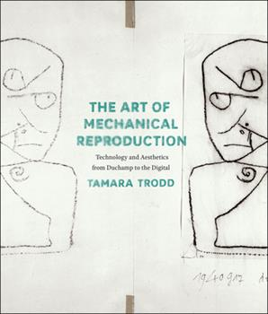Hardcover The Art of Mechanical Reproduction: Technology and Aesthetics from Duchamp to the Digital Book