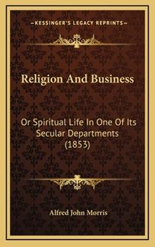 Hardcover Religion and Business : Or Spiritual Life in One of Its Secular Departments (1853) Book