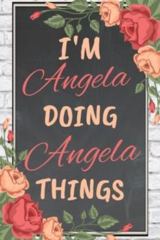 Paperback I'm Angela Doing Angela Things Personalized Name Notebook for Girls and Women : Personalized Name Journal Writing Notebook for Girls, Women, Girlfriend, Sister, Mother, Niece or a Friend, 150 Pages, 6X9, Soft Cover, Glossy Finish Book
