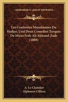 Paperback Les Confreries Musulmanes du Hedjaz, und Deux Comedies Turques de Mirza Feth-Ali Akhond-Zade Book