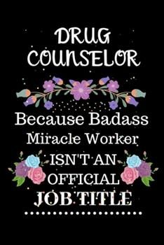 Paperback Drug counselor Because Badass Miracle Worker Isn't an Official Job Title: Lined Journal Notebook Gift for Drug counselor. Notebook / Diary / Thanksgiv Book