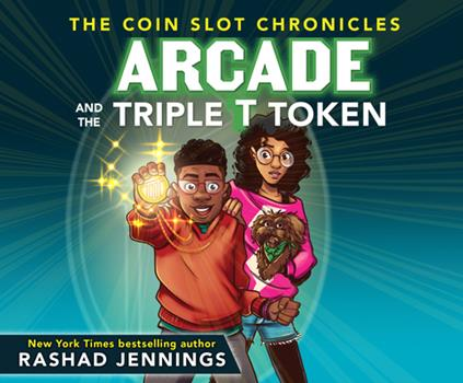 Arcade and the Triple T Token - Book #1 of the Coin Slot Chronicles