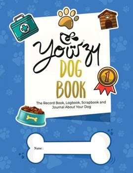 Paperback Yowzy Dog Book: The Record Book, Logbook, Scrapbook and Journal About Your Dog Book