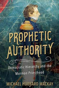Paperback Prophetic Authority: Democratic Hierarchy and the Mormon Priesthood Book