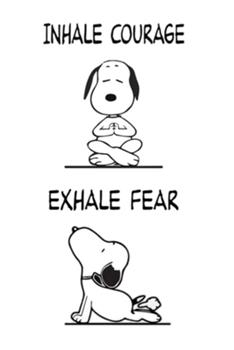 Paperback Inhale Courage Exhale Fear : A Gratitude Journal to Win Your Day Every Day, 6X9 Inches, Funny Yoga Snoopy Quote on White Matte Cover, 111 Pages (Growth Mindset Journal, Mental Health Journal, Mindfulness Journal, Self-Care Journal) for Men Women Teens Kid Book