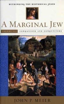 A Marginal Jew: Rethinking the Historical Jesus, Volume III: Companions and Competitors (The Anchor Yale Bible Reference Library) - Book  of the Anchor Bible Reference Library