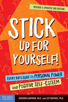 Stick Up for Yourself: Every Kid's Guide to Personal Power & Positive Self-Esteem (Revised & Updated Edition) 1575420694 Book Cover
