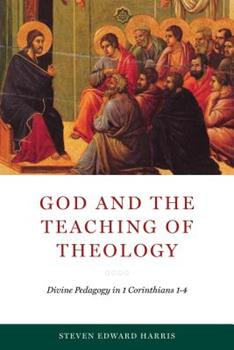 Hardcover God and the Teaching of Theology: Divine Pedagogy in 1 Corinthians 1-4 Book