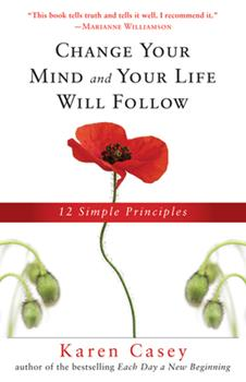 Change Your Mind And Your Life Will Follow: 12 Simple Principles 1573242136 Book Cover
