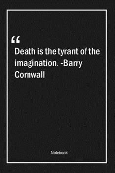Paperback Death is the tyrant of the imagination. -Barry Cornwall: Lined Gift Notebook With Unique Touch | Journal | Lined Premium 120 Pages |death Quotes| Book