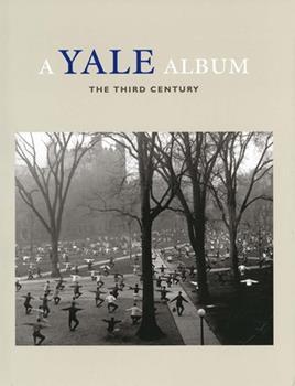 A Yale Album: The Third Century (A Yale Tercentennial Book) 0300087233 Book Cover