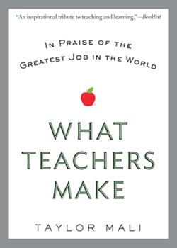 Paperback What Teachers Make: In Praise of the Greatest Job in the World Book