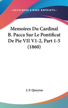 Hardcover Memoires du Cardinal B Pacca Sur le Pontificat de Pie Vii V1-2, Part 1-5 Book