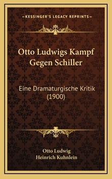 Hardcover Otto Ludwigs Kampf Gegen Schiller : Eine Dramaturgische Kritik (1900) Book