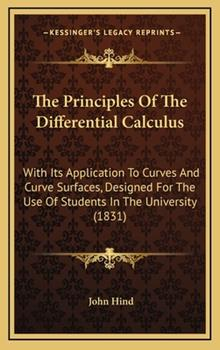 Hardcover The Principles of the Differential Calculus: With Its Application to Curves and Curve Surfaces, Designed for the Use of Students in the University (18 Book