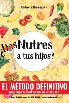 Paperback ¿Des-Nutres a tus hijos?: EL MÉTODO DEFINITIVO para mejorar la alimentación de tus hijos (Spanish Edition) [Spanish] Book