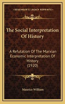 Hardcover The Social Interpretation of History : A Refutation of the Marxian Economic Interpretation of History (1920) Book
