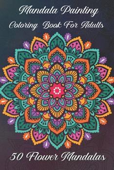 Paperback Mandala painting Coloring book for adults 50 Flower Mandalas: For beginners The Mandala coloring book for adults Book