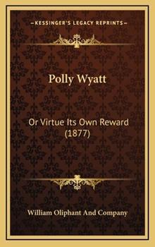 Hardcover Polly Wyatt : Or Virtue Its Own Reward (1877) Book