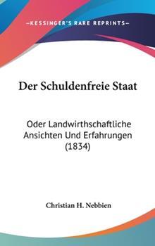 Hardcover Der Schuldenfreie Staat : Oder Landwirthschaftliche Ansichten und Erfahrungen (1834) Book