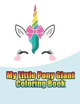 Paperback My Little Pony Giant Coloring Book : My Little Pony Coloring Book for Kids, Children, Toddlers, Crayons, Adult, Mini, Girls and Boys. Large 8. 5 X 11. 50 Coloring Pages Book
