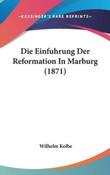 Hardcover Die Einfuhrung der Reformation in Marburg Book