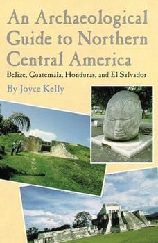Paperback An Archaeological Guide to Northern Central America Belize, Guatemala, Honduras, and El Salvador Book