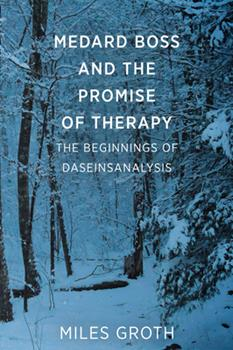 Paperback Medard Boss and the Promise of Therapy: The Beginnings of Daseinsanalysis Book