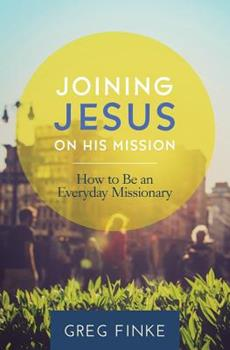 Paperback Joining Jesus on His Mission: How to Be an Everyday Missionary Book
