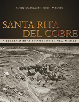 Santa Rita del Cobre: A Copper Mining Community in New Mexico - Book  of the Mining the American West