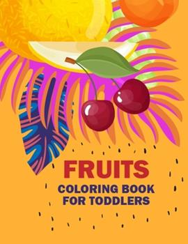 Paperback Fruits Coloring Book for Toddlers : A Fun and Activity Fruits Coloring Pages for Kids and Toddlers, 50 Printable Vegetables and Fruits Coloring Pages for Learning Fruits & Vegetable Names Book