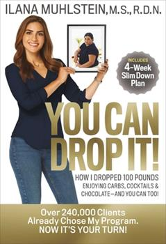 Hardcover You Can Drop It! : How I Dropped 100 Pounds Enjoying Carbs, Cocktails and Chocolate-And You Can Too! Book