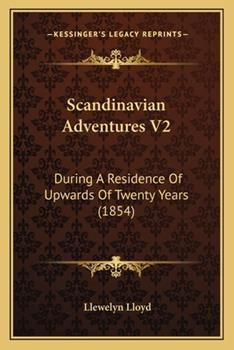 Paperback Scandinavian Adventures V2 : During A Residence of Upwards of Twenty Years (1854) Book