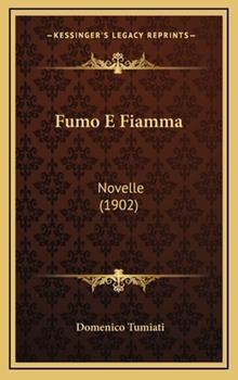 Hardcover Fumo E Fiamm : Novelle (1902) Book