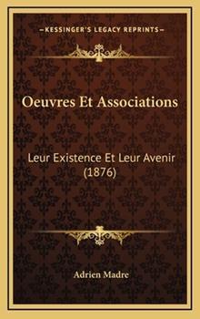 Hardcover Oeuvres et Associations : Leur Existence et Leur Avenir (1876) Book