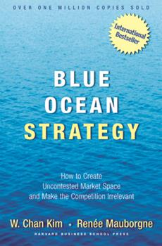 Hardcover Blue Ocean Strategy: How to Create Uncontested Market Space and Make Competition Irrelevant Book